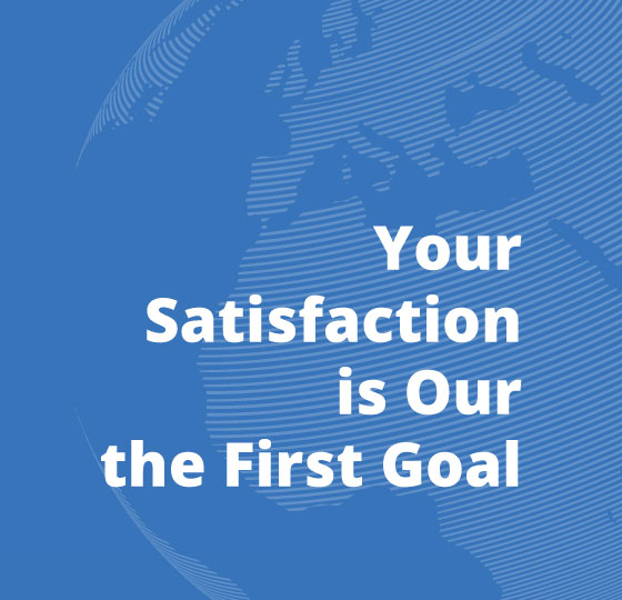 Your Satisfaction is Our the First Goal